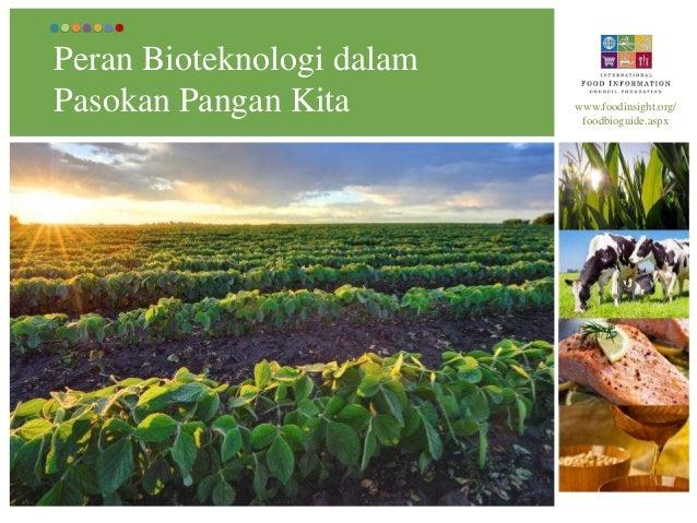 The Role of Biotechnology inOur Food Supply www.foodinsight.org/foodbioguide.aspxPeran Bioteknologi dalamPasokan Pangan Kita