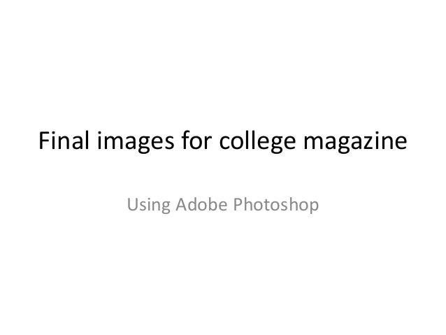 Final images for college magazine Using Adobe Photoshop