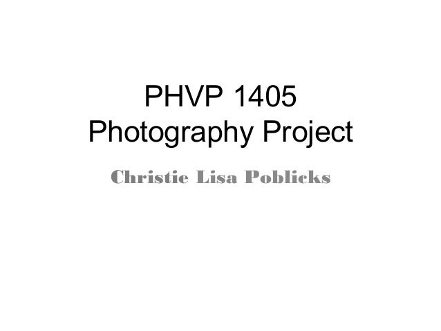 PHVP 1405 Photography Project Christie Lisa Poblicks