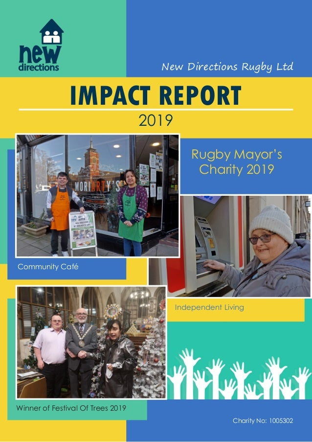 IMPACT REPORT 2019 Rugby Mayor's Charity 2019 Community Café Independent Living Winner of Festival Of Trees 2019 New Direc...