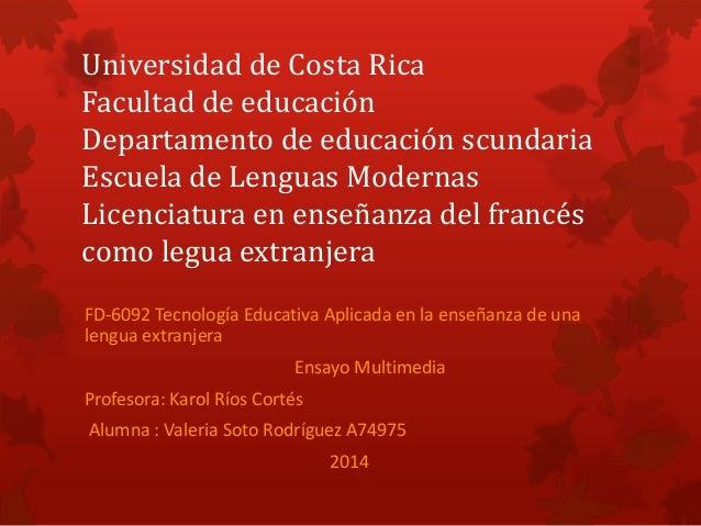 Universidad de Costa Rica Facultad de educación Departamento de educación scundaria Escuela de Lenguas Modernas Licenciatu...