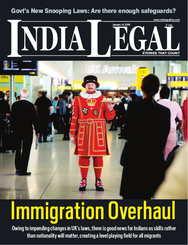 NDIA EGALL STORIES THAT COUNT ` 100 I www.indialegallive.com January 14,2019 ImmigrationOverhaulOwingtoimpendingchangesinU...