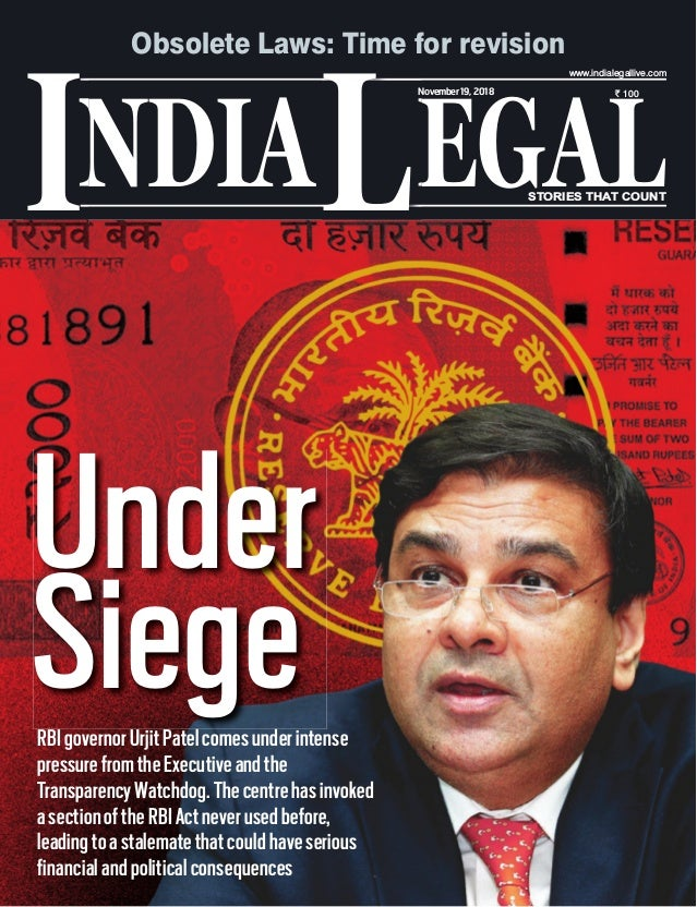 NDIA EGALL STORIES THAT COUNT ` 100 I www.indialegallive.com November19, 2018 Under SiegeRBIgovernorUrjitPatelcomesunderin...