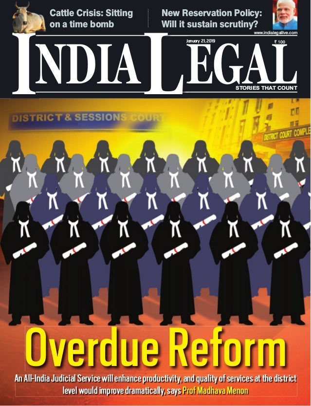 NDIA EGALL STORIES THAT COUNT ` 100 I www.indialegallive.com January 21,2019 OverdueReformAnAll-IndiaJudicialServicewillen...