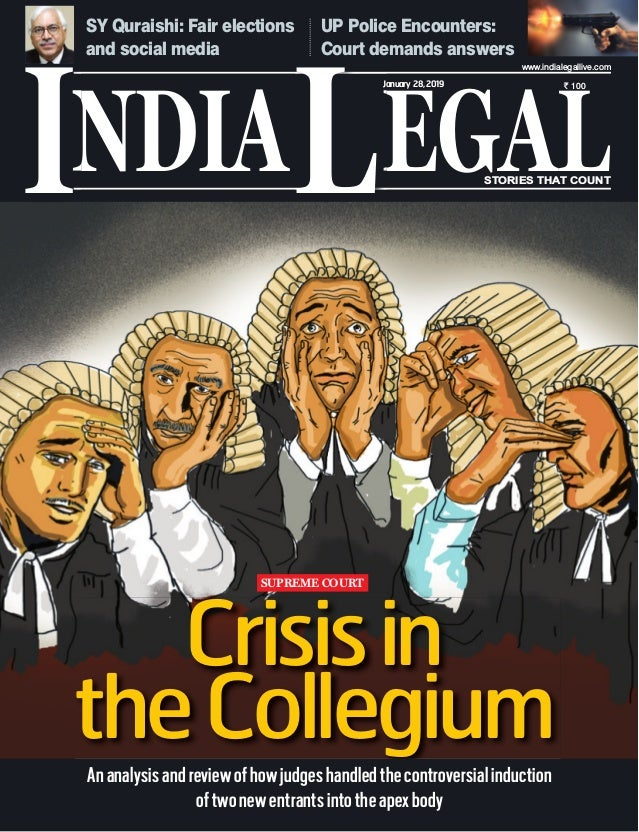NDIA EGALL STORIES THAT COUNT ` 100 I www.indialegallive.com January 28,2019 Crisisin theCollegium Ananalysisandreviewofho...