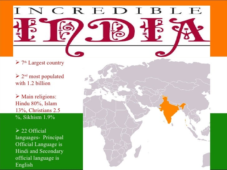  7th Largest country 2nd most populatedwith 1.2 billion Main religions:Hindu 80%, Islam13%, Christians 2.5%, Sikhism 1....