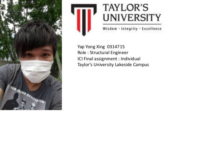 Yap Yong Xing 0314715 Role : Structural Engineer ICI Final assignment : Individual Taylor's University Lakeside Campus