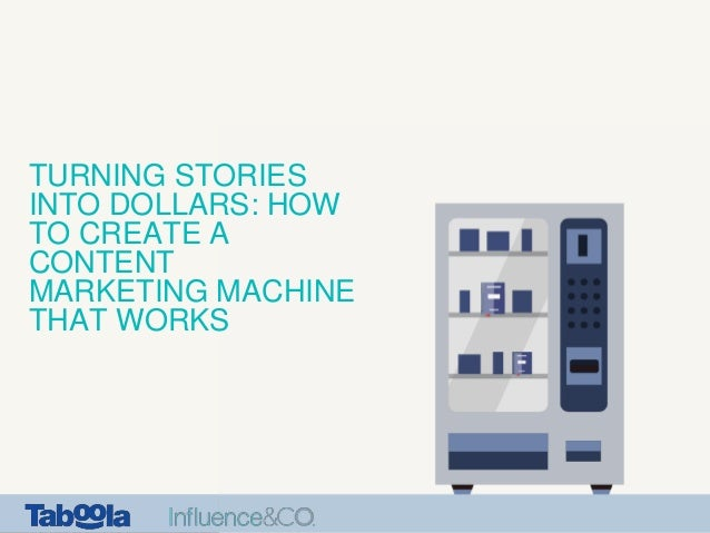 TURNING STORIES INTO DOLLARS: HOW TO CREATE A CONTENT MARKETING MACHINE THAT WORKS