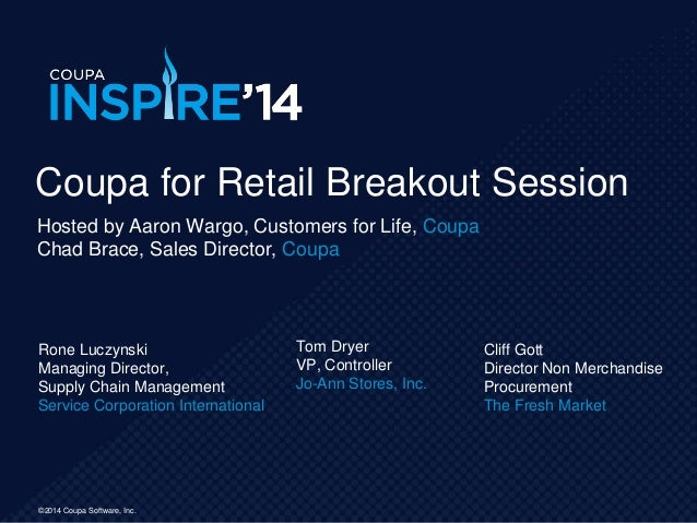 ©2014 Coupa Software, Inc.©2014 Coupa Software, Inc. Rone Luczynski Managing Director, Supply Chain Management Service Cor...