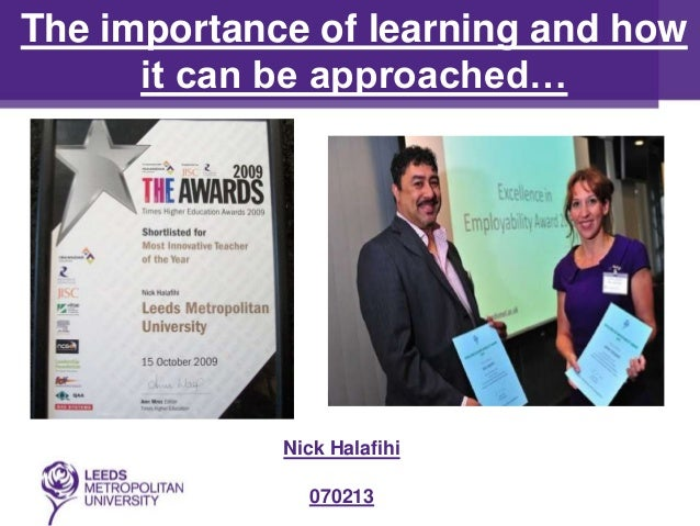 The importance of learning and how      it can be approached…             Nick Halafihi               070213