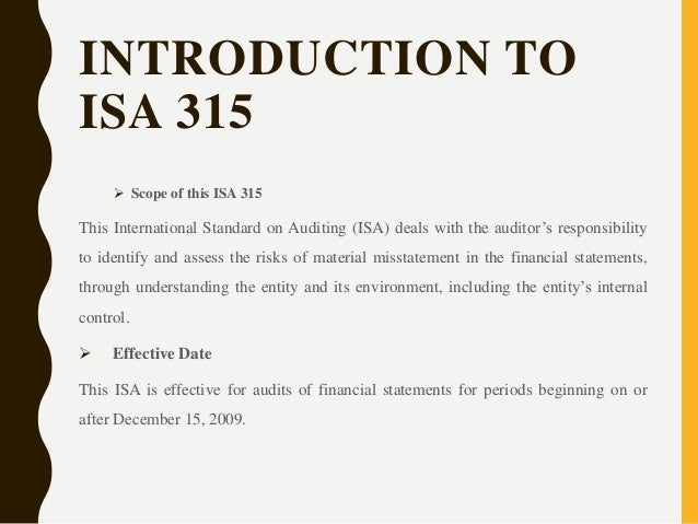 international standards on auditing 315 Guide to using international standards on auditing in the audits of small- and   6 financial statement assertions 315 77 7 materiality and audit risk 320 84.