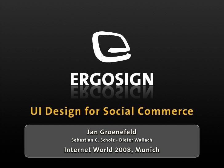 UI Design for Social Commerce                Jan Groenefeld         Sebastian C. Scholz - Dieter Wallach        Internet W...