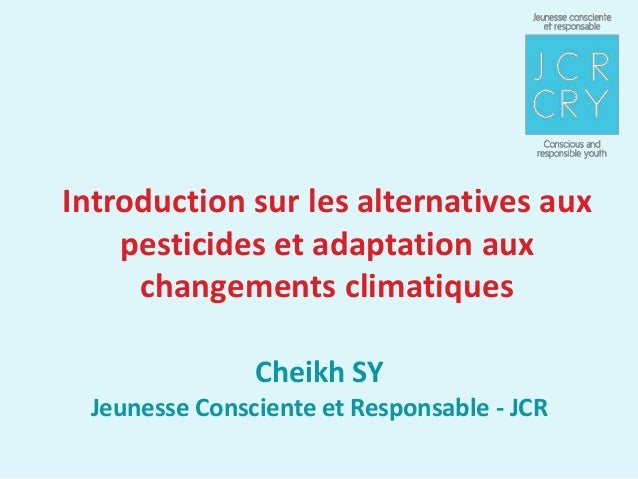 Introduction sur les alternatives aux    pesticides et adaptation aux     changements climatiques               Cheikh SY ...