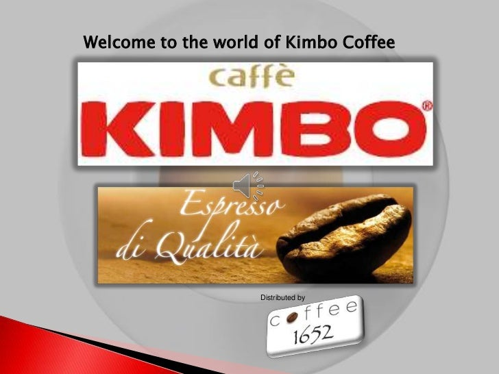 Welcome to the world of Kimbo Coffee                    Distributed by