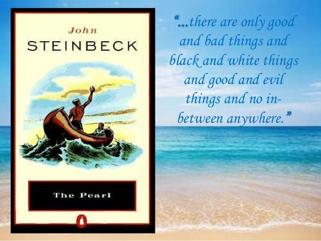 an analysis of steinbecks book the pearl Cultural studies analysis - the pearl by john steinbeck  and inferior within the  novel's colonial setting, which steinbeck critiques by depicting the exploitation.