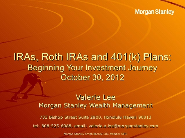 IRAs, Roth IRAs and 401(k) Plans:  Beginning Your Investment Journey          October 30, 2012                          Va...