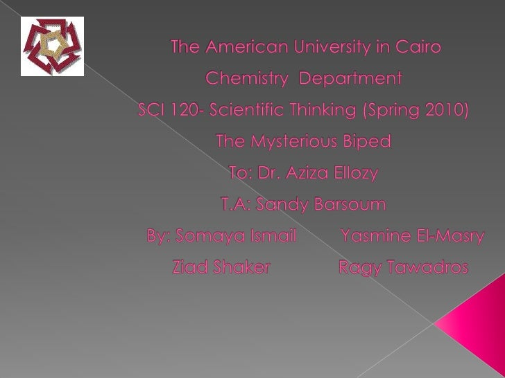 The American University in CairoChemistry  DepartmentSCI 120- Scientific Thinking (Spring 2010)The Mysterious BipedTo: Dr...