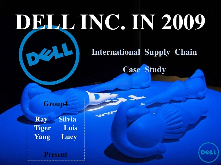 dell supply chain case study We expect our supply chain partners to meet the same standards we hold ourselves to diversity as a member of the billion dollar roundtable, dell is committed to significant spending with women- and minority-owned business as well as small businesses.