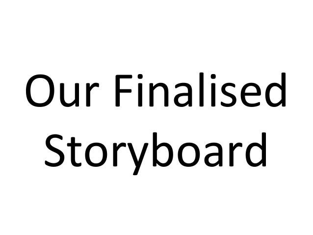 Our Finalised Storyboard