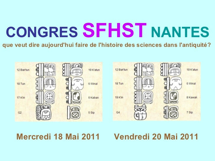 CONGRES  SFHST   NANTES que veut dire aujourd'hui faire de l'histoire des sciences dans l'antiquité?   Mercredi 18 Mai 201...