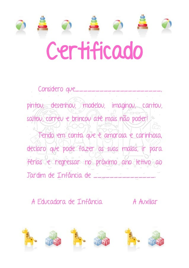 Certificado Considero que_____________________, pintou, desenhou, modelou, imaginou, cantou, saltou, correu e brincou até ...