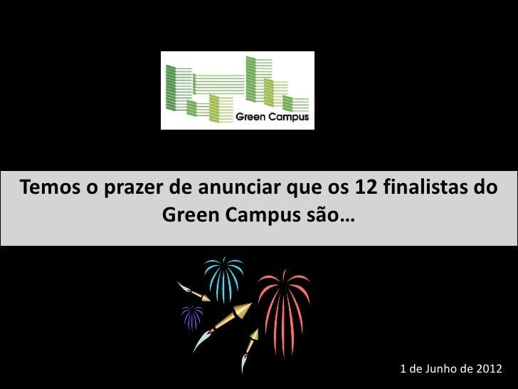 Temos o prazer de anunciar que os 12 finalistas do              Green Campus são…                                       1 ...