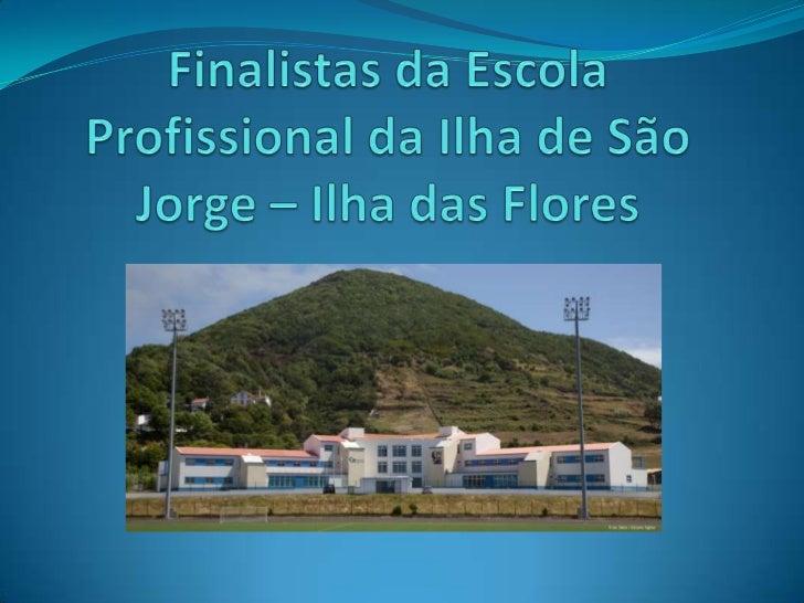 Finalistas da Escola Profissional da Ilha de São Jorge – Ilha das Flores<br />