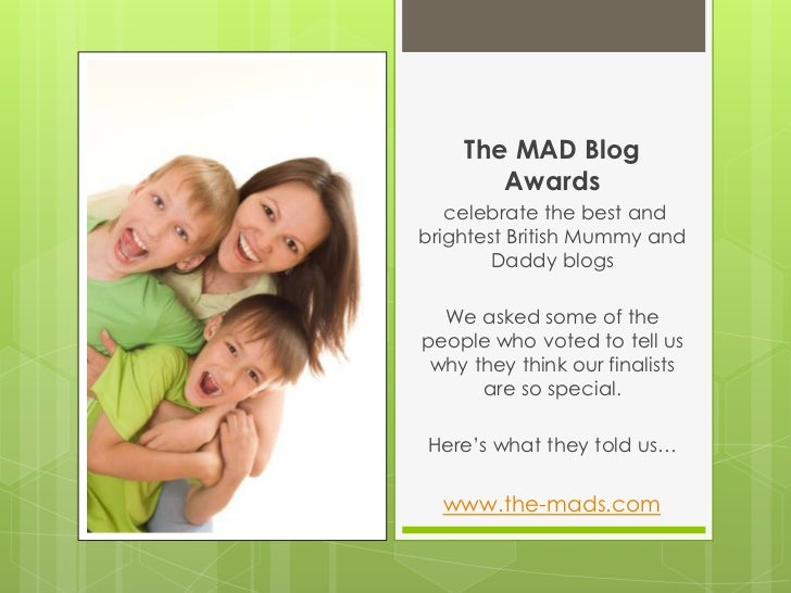 The MAD Blog Awards<br />celebrate the best and brightest British Mummy and Daddy blogs<br />We asked some of the people w...