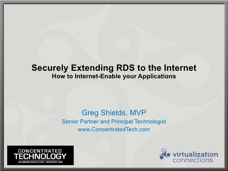 Securely Extending RDS to the Internet How to Internet-Enable your Applications Greg Shields, MVP Senior Partner and Princ...