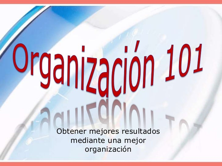 Organización 101<br />Obtener mejores resultados mediante una mejor organización<br />