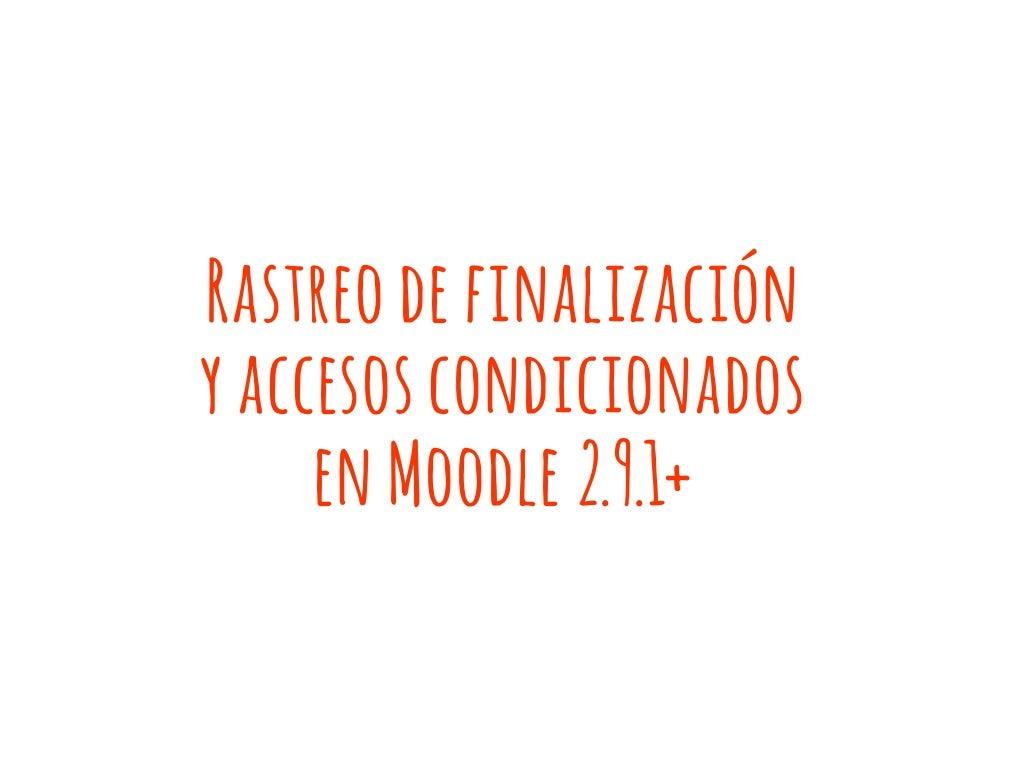 Moodle 2.9.1+ Rastreo de finalización y Accesos condicionados