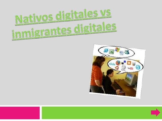 Se denomina nativo digital a todas  aquellas personas nacidas durante o  con posterioridad a las décadas de los  años 1980...