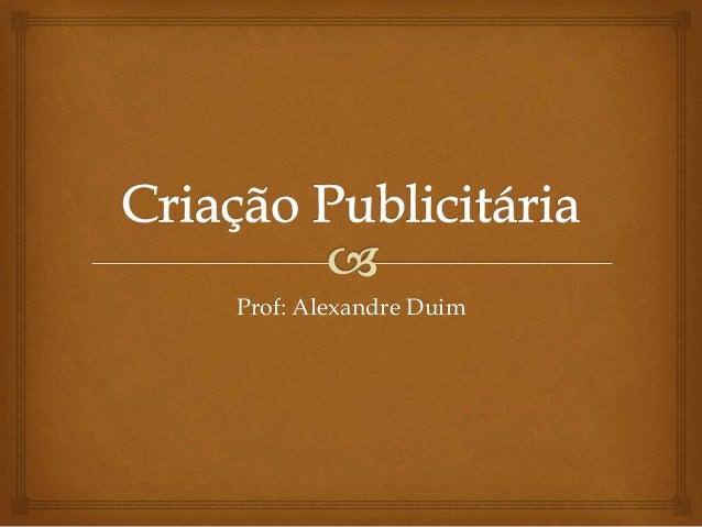 Prof: Alexandre Duim