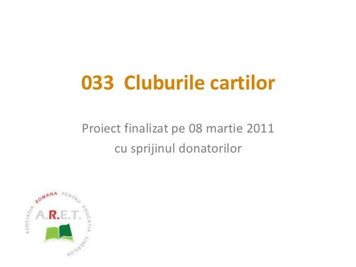 033  Cluburile cartilor<br />Proiect finalizat pe 08 martie 2011<br />cu sprijinul donatorilor<br />
