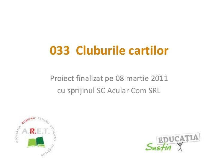 033  Cluburile cartilor<br />Proiect finalizat pe 08 martie 2011<br />cu sprijinul SC Acular Com SRL<br />