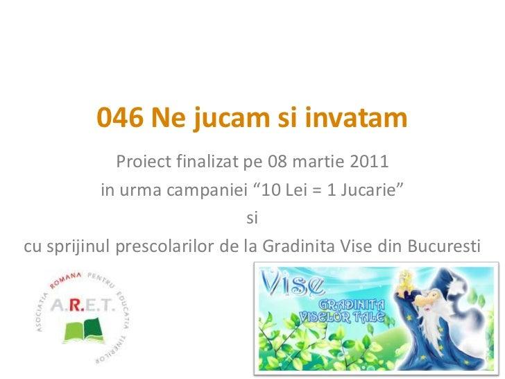 """046 Ne jucam si invatam<br />Proiect finalizat pe 08 martie 2011<br />in urma campaniei """"10 Lei = 1 Jucarie""""<br />si <br /..."""