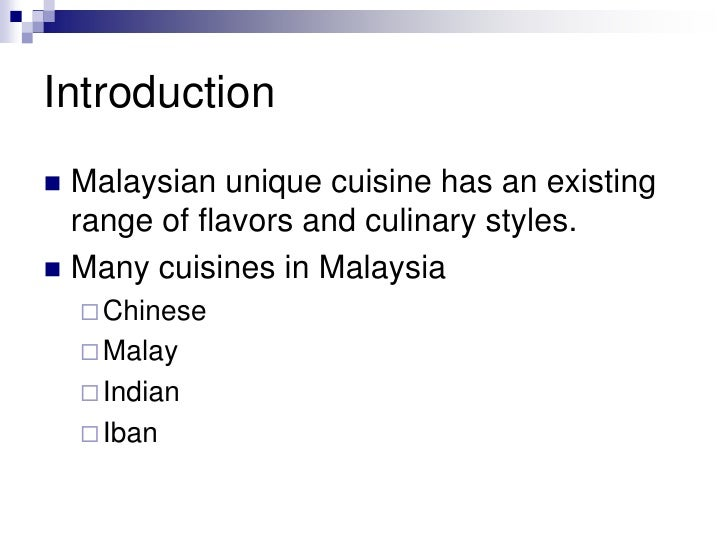 Introduction<br />Malaysian unique cuisine has an existing range of flavors and culinary styles.<br />Many cuisines in Mal...