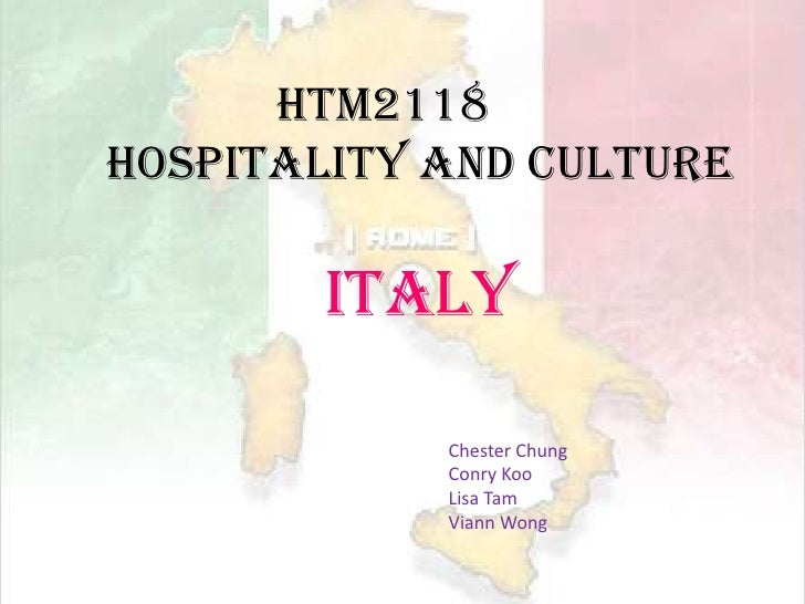 HTM2118 Hospitality and CultureItaly<br />Chester Chung<br />Conry Koo         <br />Lisa Tam           <br />Viann Wong<b...