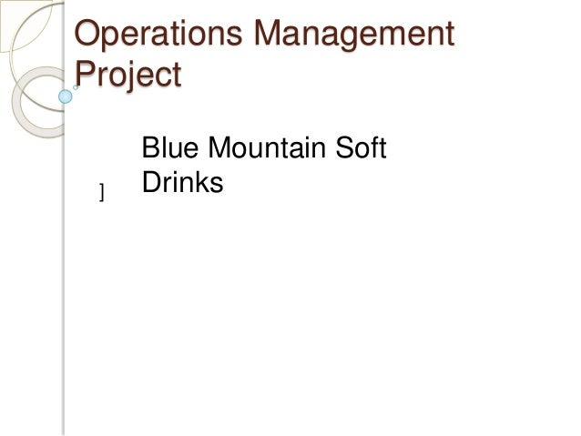 Operations Management Project ] Blue Mountain Soft Drinks