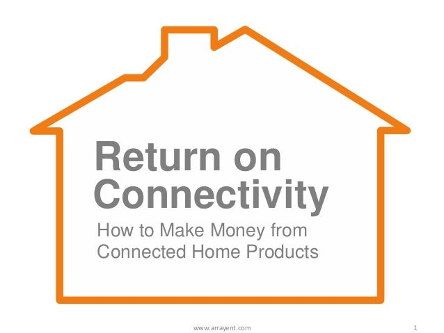 How to Make Money fromConnected Home ProductsConnectivityReturn on1www.arrayent.com