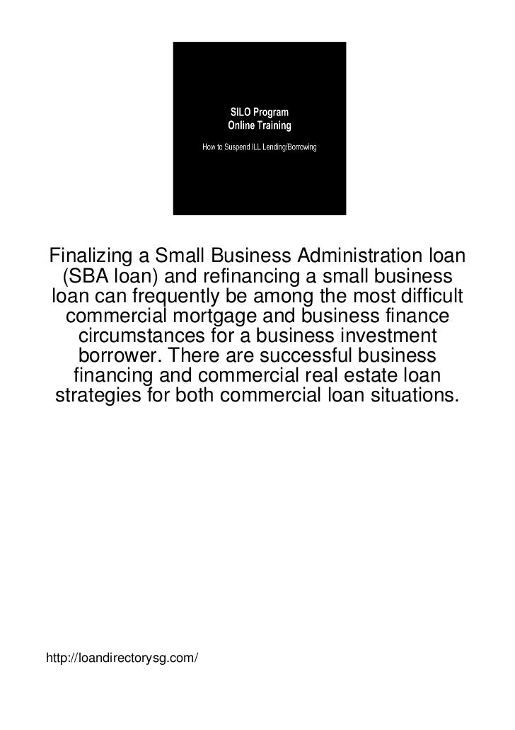 Finalizing a Small Business Administration loan  (SBA loan) and refinancing a small businessloan can frequently be among t...