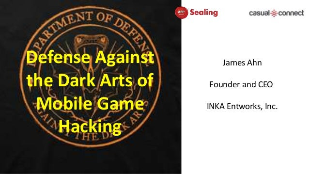 Defense Against the Dark Arts of Mobile Game Hacking James Ahn Founder and CEO INKA Entworks, Inc.