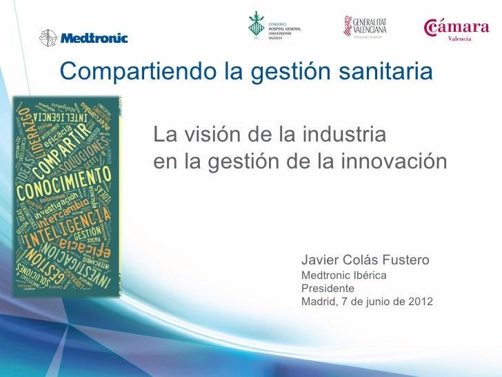 Compartiendo la gestión sanitaria        La visión de la industria        en la gestión de la innovación                  ...