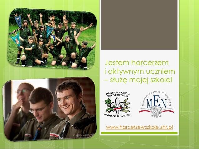 Jestem harcerzem i aktywnym uczniem – służę mojej szkole! www.harcerzewszkole.zhr.pl