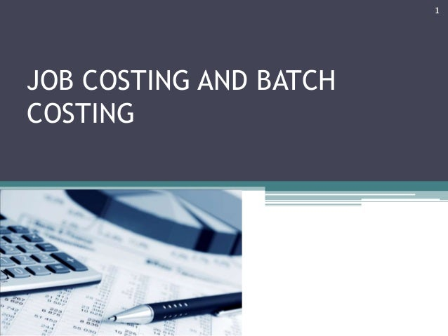 JOB COSTING AND BATCH COSTING 1