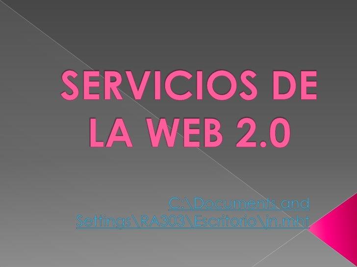 SERVICIOS DE LA WEB 2.0<br />C:Documents and SettingsRA303Escritoriojn.mht<br />