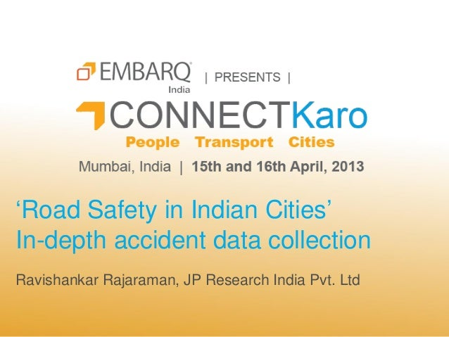'Road Safety in Indian Cities'In-depth accident data collectionRavishankar Rajaraman, JP Research India Pvt. Ltd