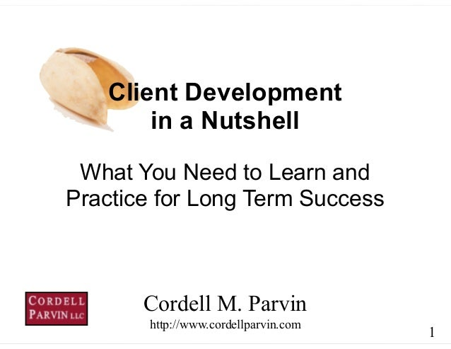 1 What You Need to Learn and Practice for Long Term Success Cordell M. Parvin