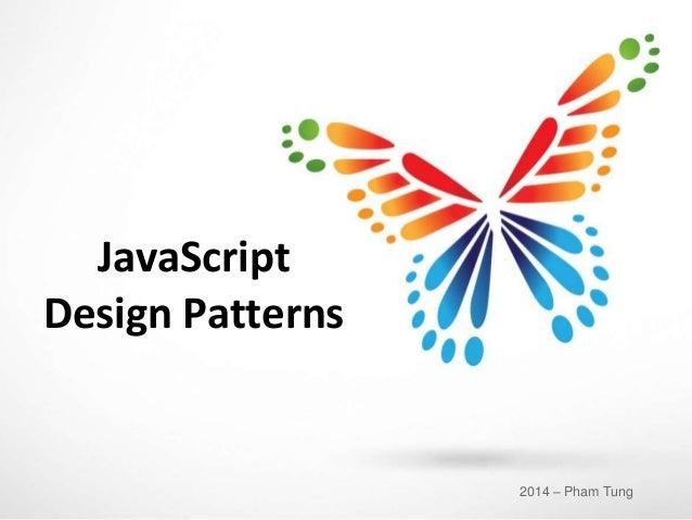 JavaScript Design Patterns 2014 – Pham Tung