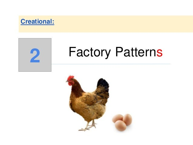 Factory Patterns Creational: 2